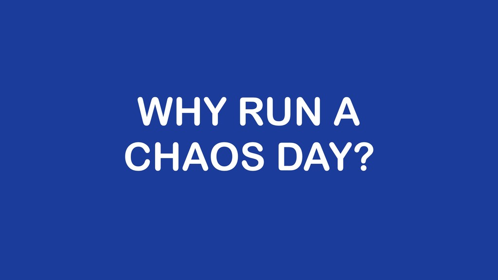 WHY RUN A CHAOS DAY?