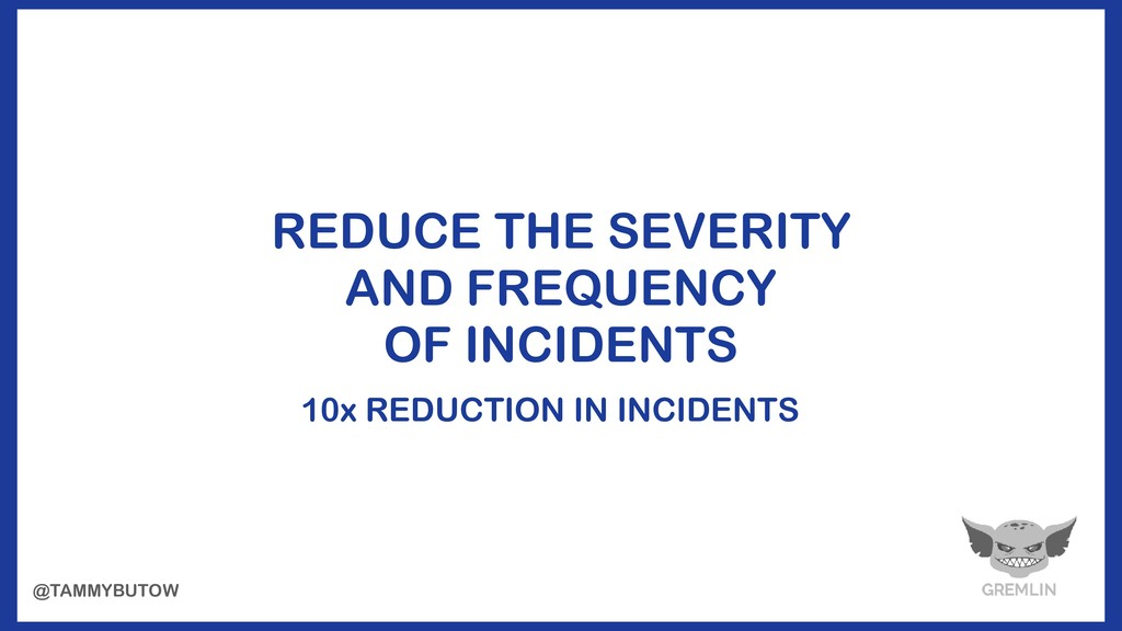 REDUCE THE SEVERITY AND FREQUENCY OF INCIDENTS ...