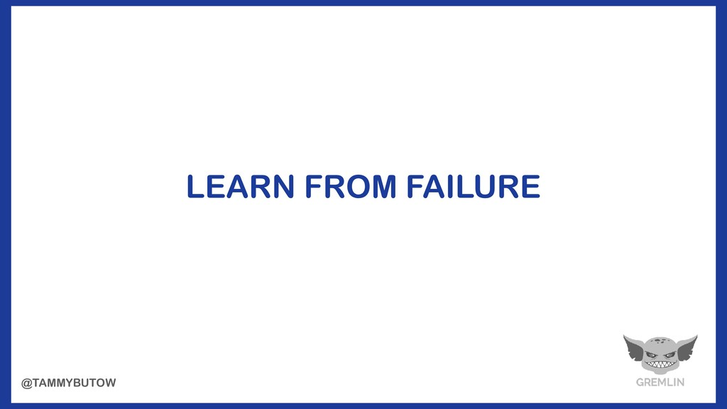 LEARN FROM FAILURE @TAMMYBUTOW
