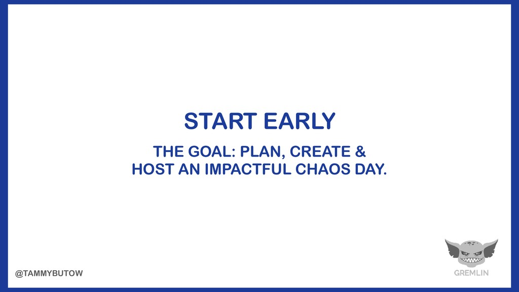 START EARLY THE GOAL: PLAN, CREATE & HOST AN IM...