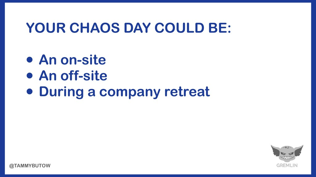YOUR CHAOS DAY COULD BE: • An on-site • An off-...