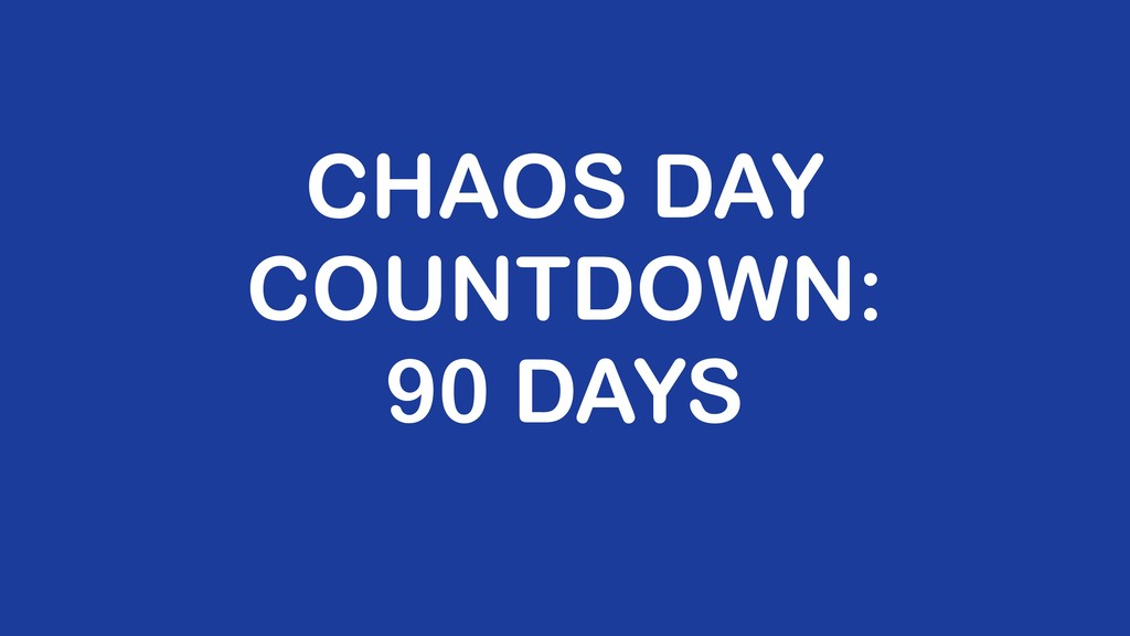 CHAOS DAY COUNTDOWN: 90 DAYS