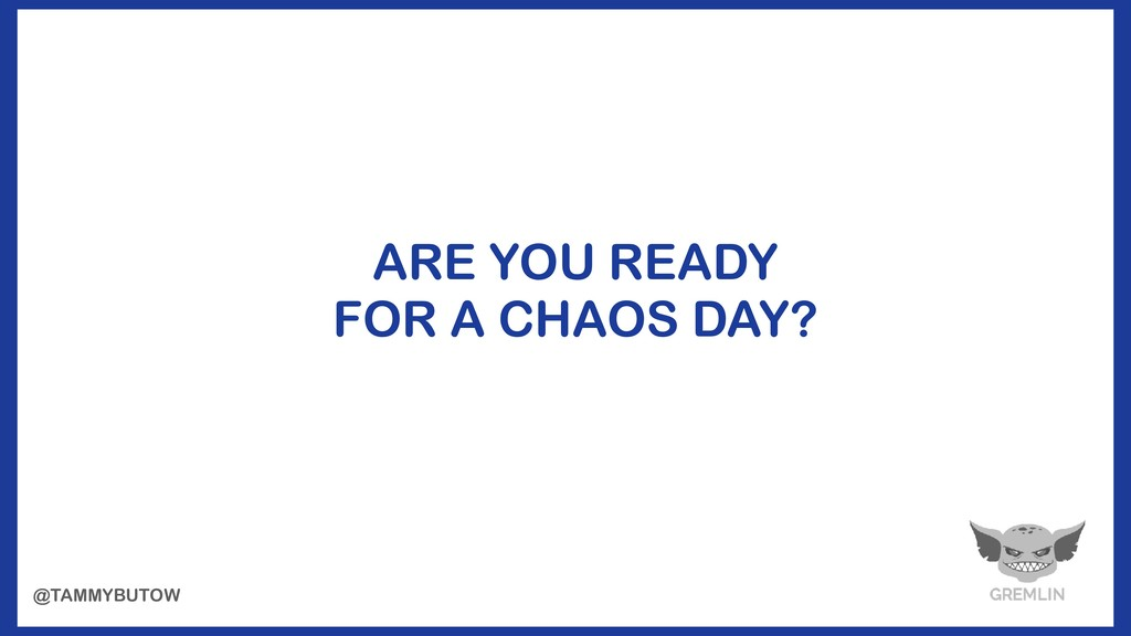 ARE YOU READY FOR A CHAOS DAY? @TAMMYBUTOW