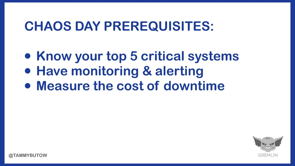 CHAOS DAY PREREQUISITES: • Know your top 5 crit...