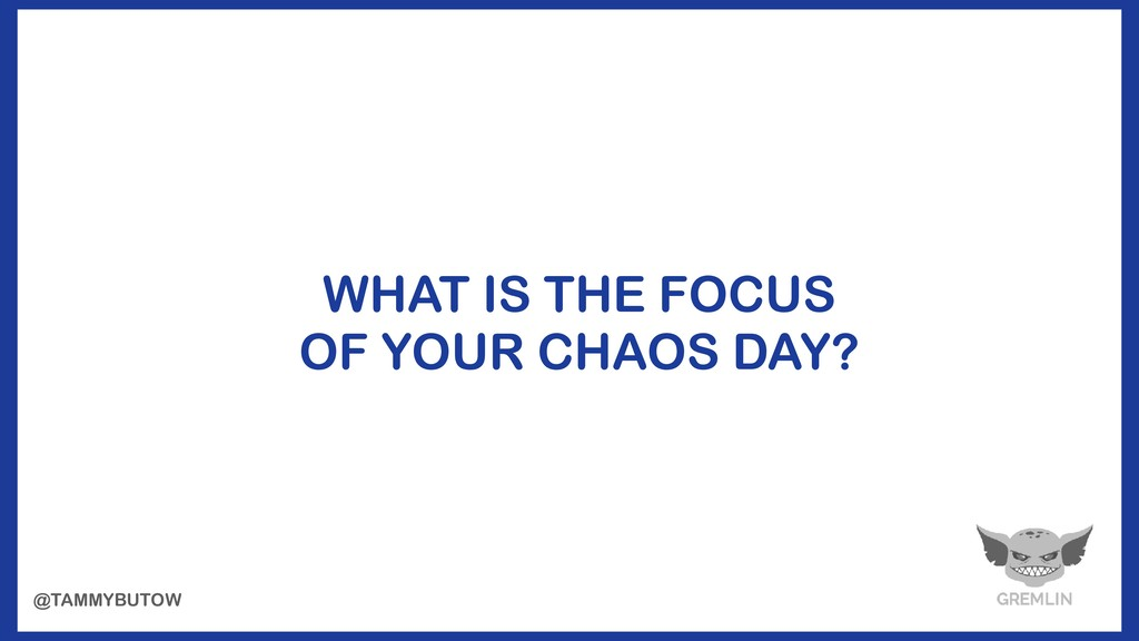 WHAT IS THE FOCUS OF YOUR CHAOS DAY? @TAMMYBUTOW