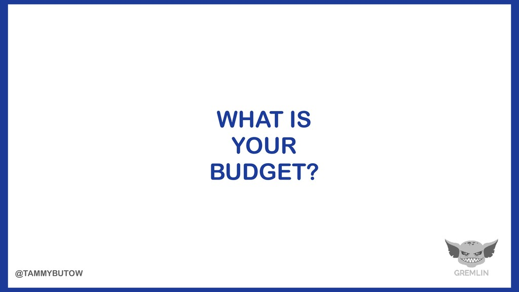 WHAT IS YOUR BUDGET? @TAMMYBUTOW