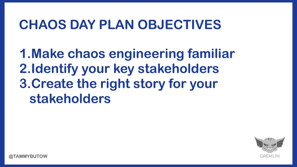 CHAOS DAY PLAN OBJECTIVES 1.Make chaos engineer...