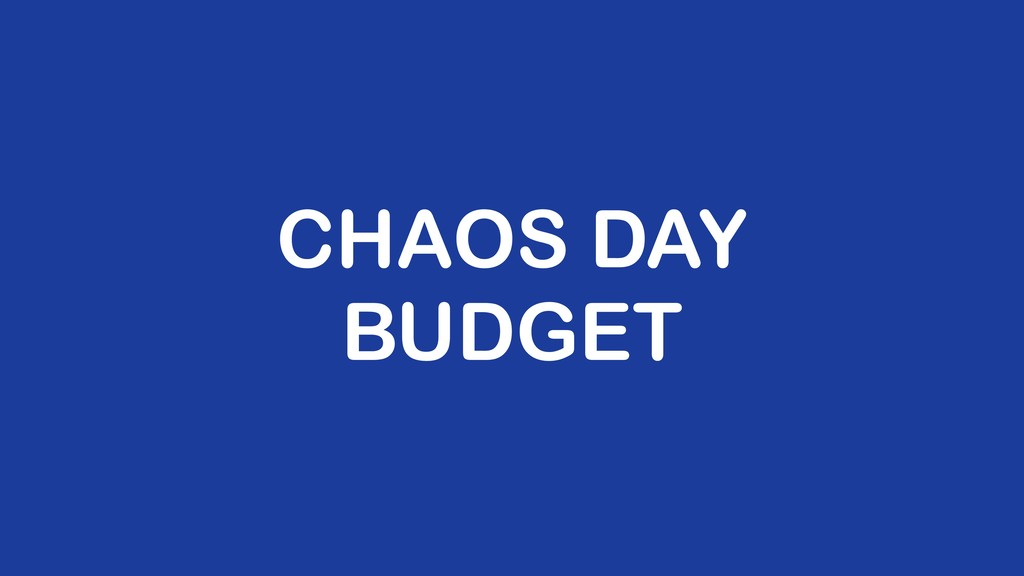 CHAOS DAY BUDGET