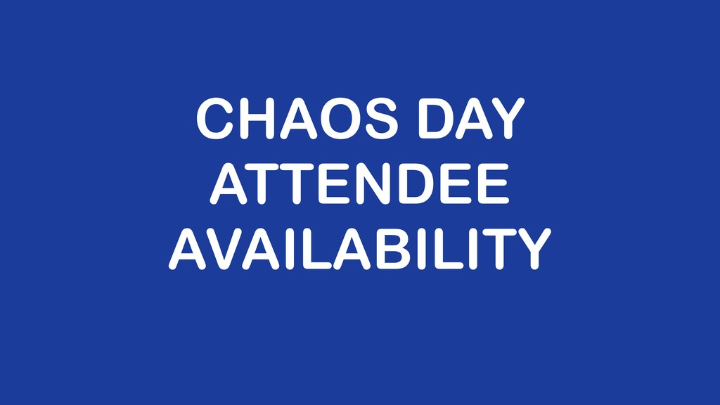 CHAOS DAY ATTENDEE AVAILABILITY