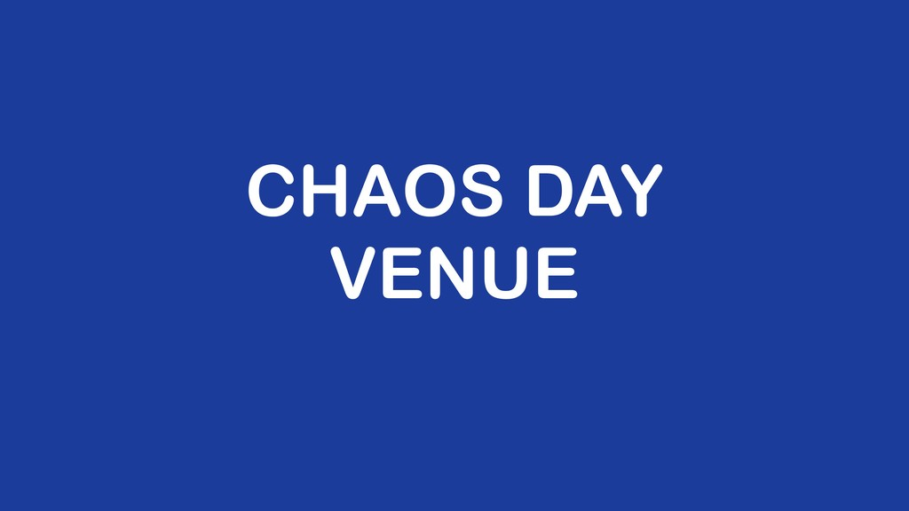 CHAOS DAY VENUE