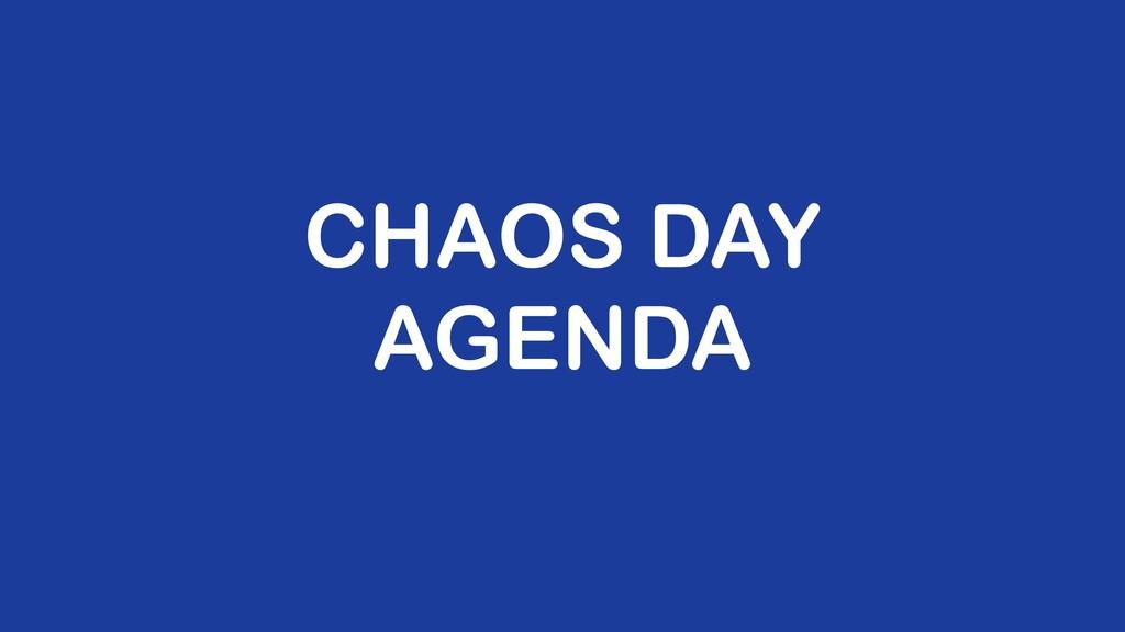 CHAOS DAY AGENDA