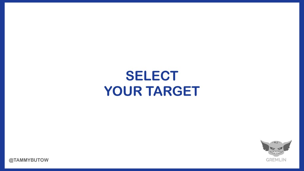 SELECT YOUR TARGET @TAMMYBUTOW