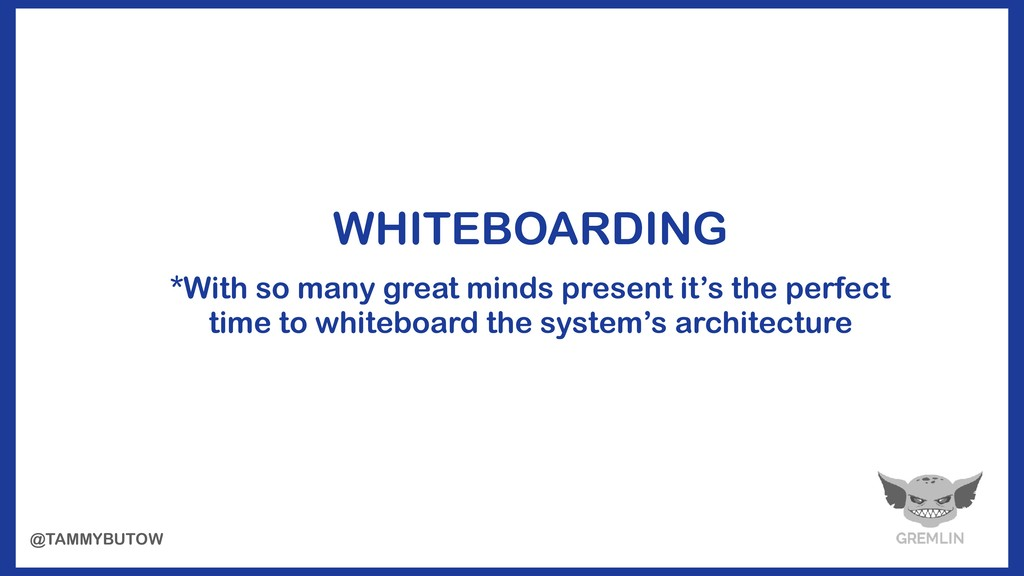 WHITEBOARDING *With so many great minds present...