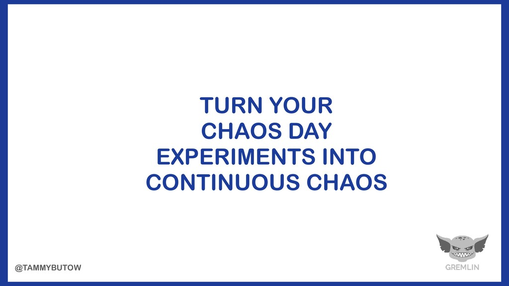 TURN YOUR CHAOS DAY EXPERIMENTS INTO CONTINUOUS...