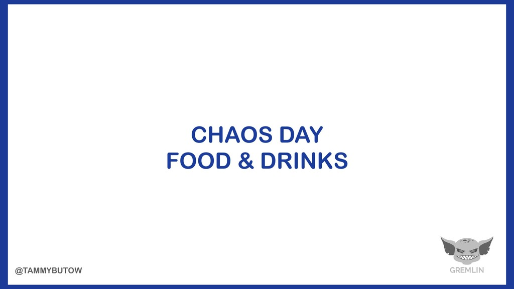 CHAOS DAY FOOD & DRINKS @TAMMYBUTOW