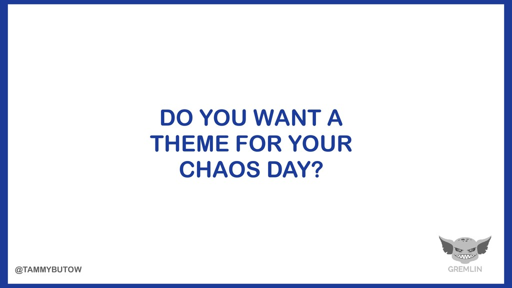 DO YOU WANT A THEME FOR YOUR CHAOS DAY? @TAMMYB...