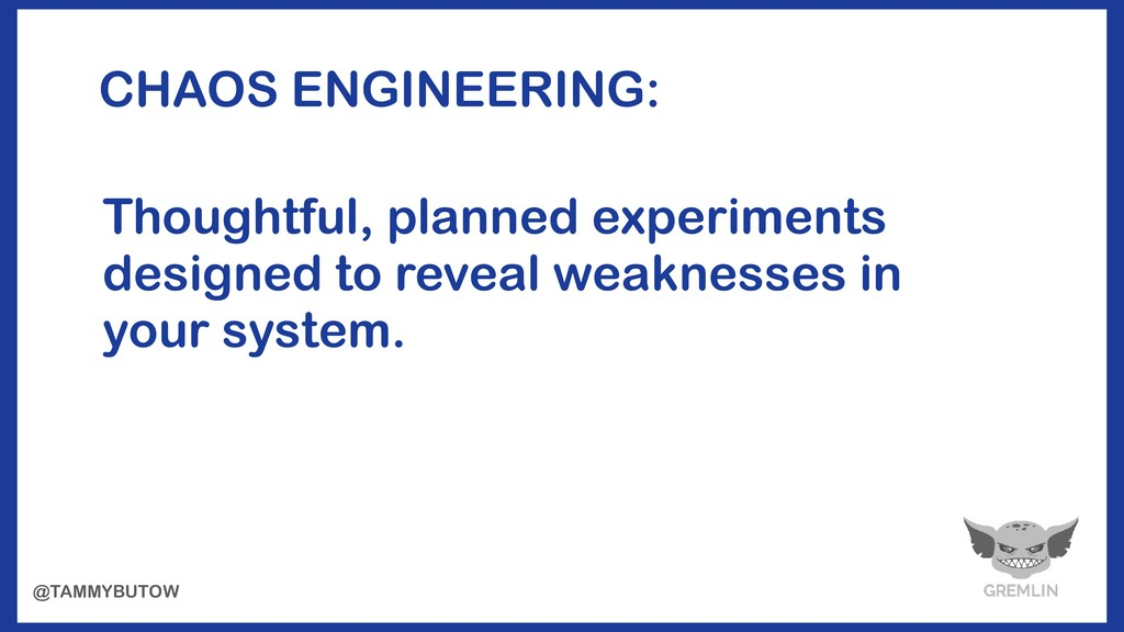 CHAOS ENGINEERING: Thoughtful, planned experime...