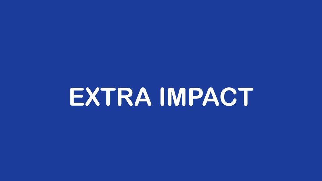 EXTRA IMPACT