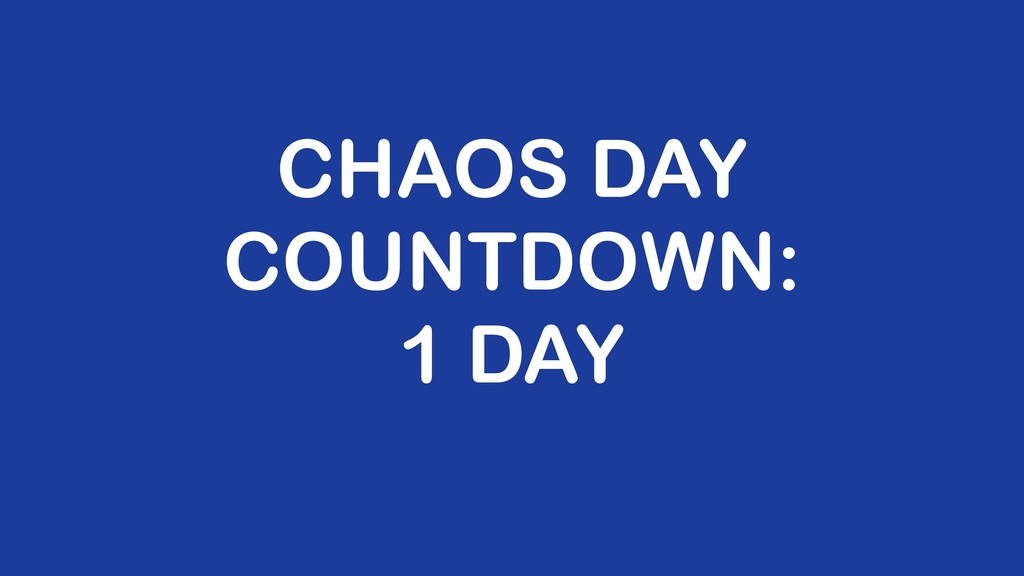 CHAOS DAY COUNTDOWN: 1 DAY