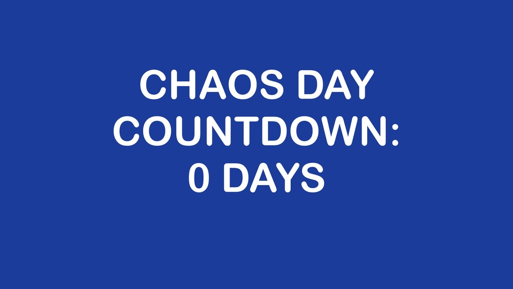 CHAOS DAY COUNTDOWN: 0 DAYS