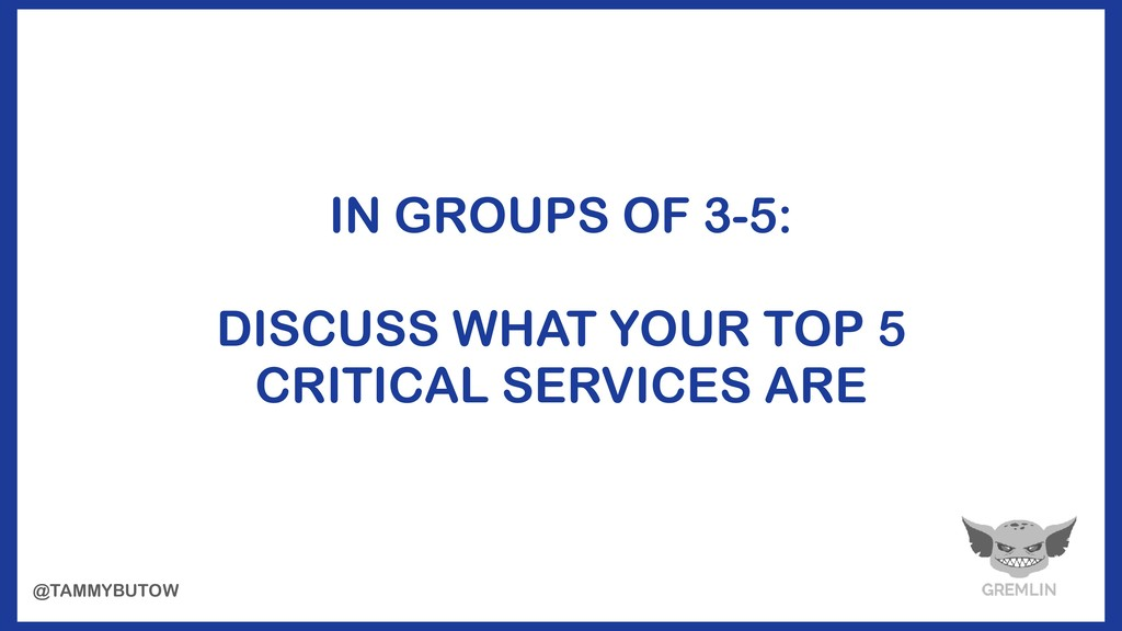 IN GROUPS OF 3-5: DISCUSS WHAT YOUR TOP 5 CRITI...