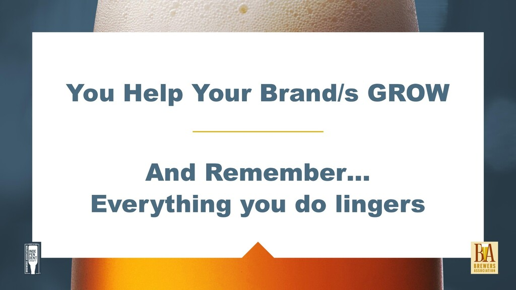 You Help Your Brand/s GROW And Remember… Everyt...