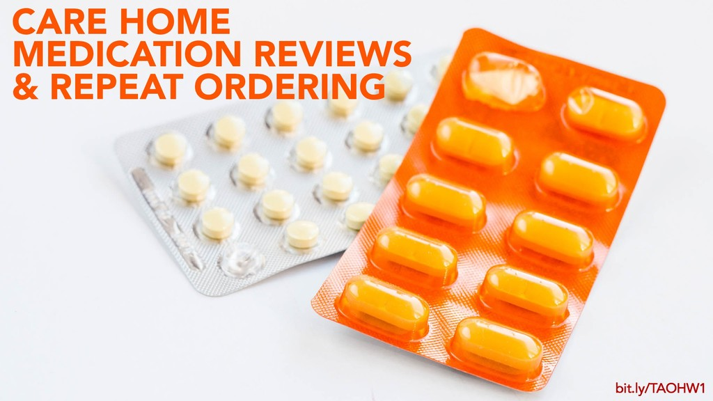 CARE HOME MEDICATION REVIEWS & REPEAT ORDERING ...