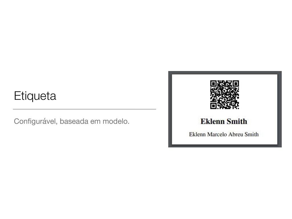 Etiqueta Configurável, baseada em modelo.