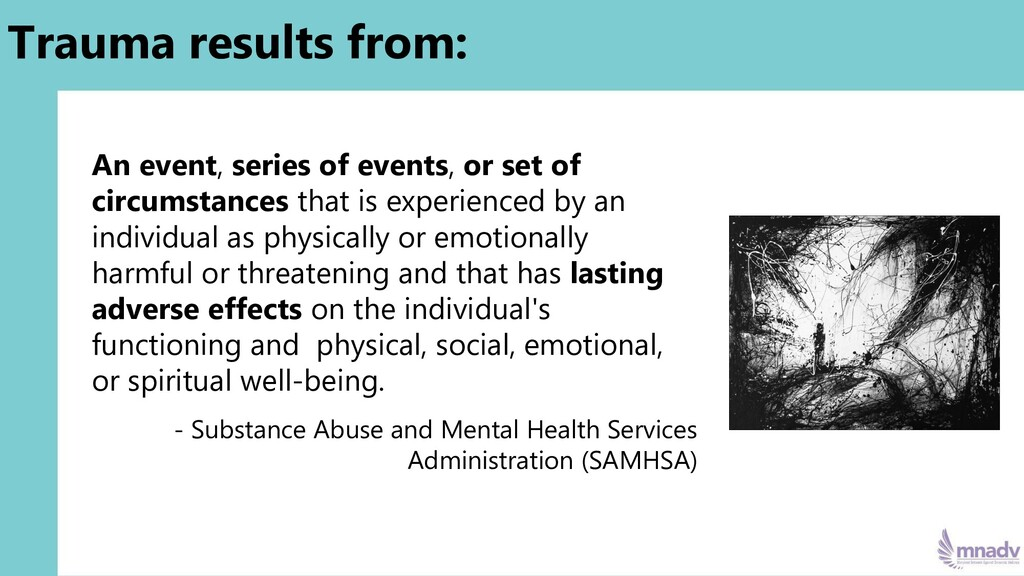 Trauma results from: An event, series of events...
