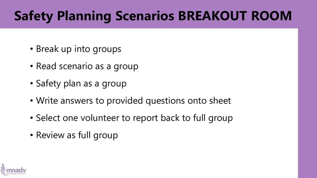 Safety Planning Scenarios BREAKOUT ROOM • Break...