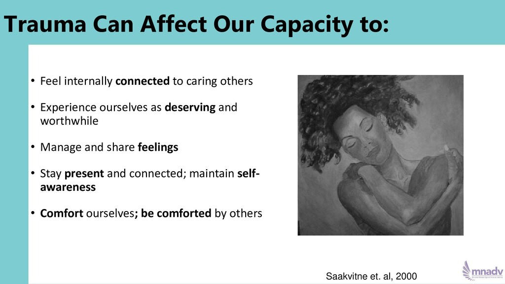Trauma Can Affect Our Capacity to: • Feel inter...
