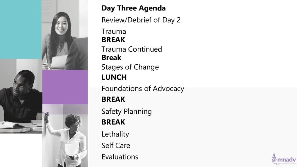 Day Three Agenda Review/Debrief of Day 2 Trauma...