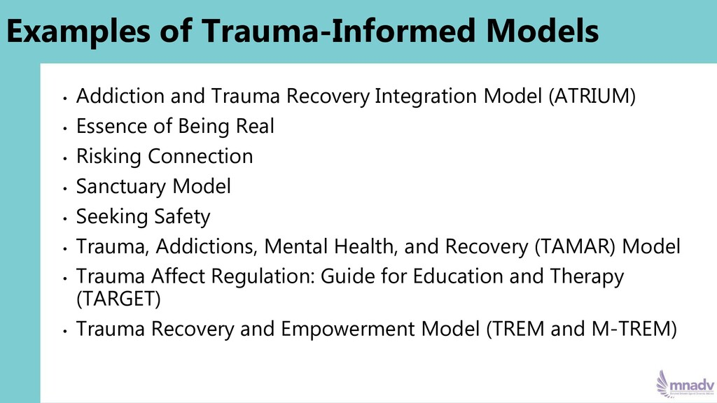 Examples of Trauma-Informed Models • Addiction ...