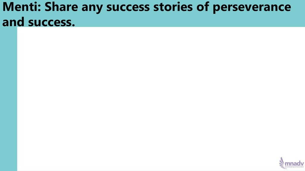 Menti: Share any success stories of perseveranc...