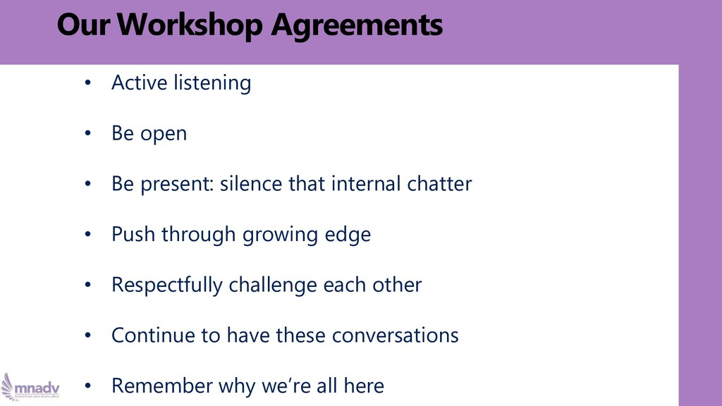 Our Workshop Agreements • Active listening • Be...