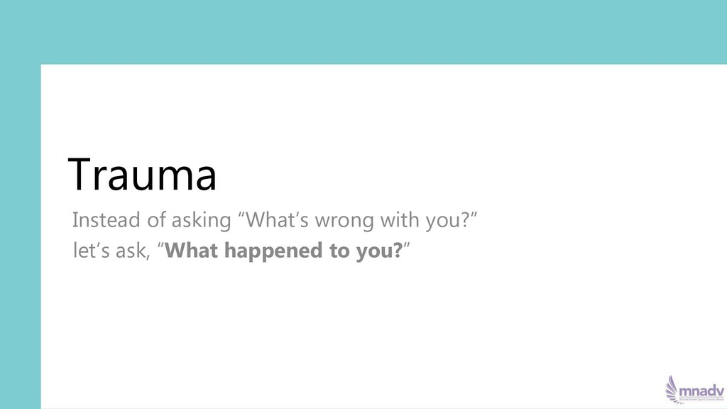 """Trauma Instead of asking """"What's wrong with you..."""