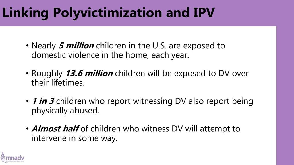 Linking Polyvictimization and IPV • Nearly 5 mi...