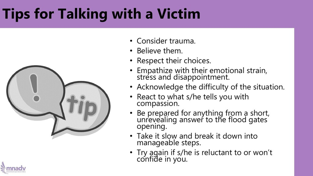 Tips for Talking with a Victim • Consider traum...