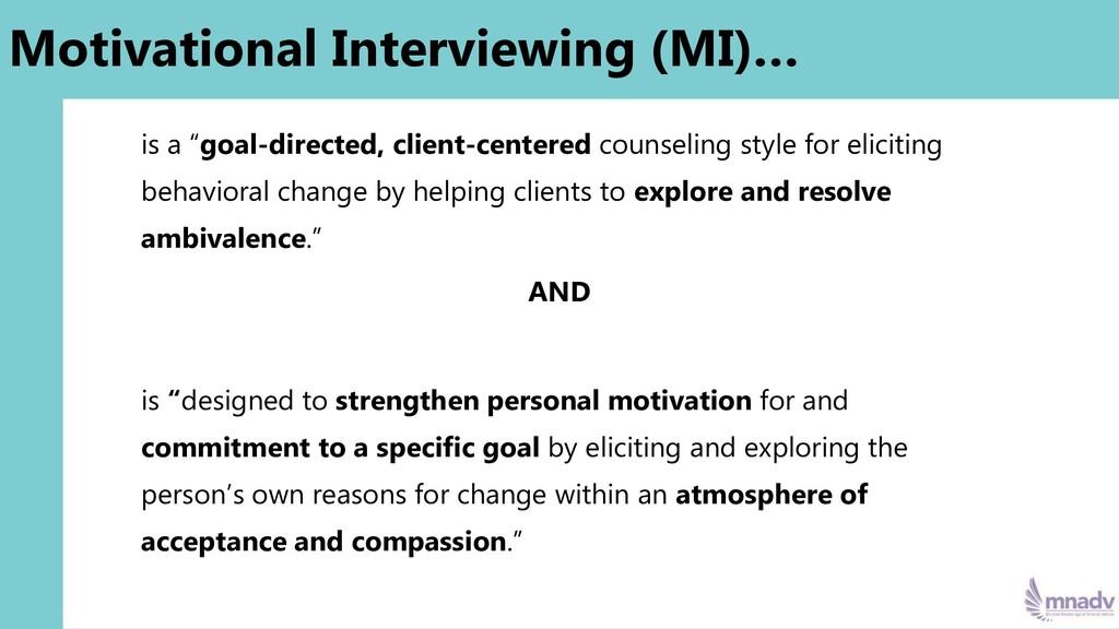 "Motivational Interviewing (MI)… is a ""goal-dire..."