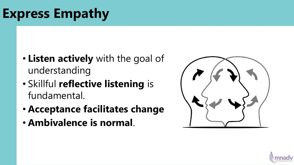 Express Empathy • Listen actively with the goal...