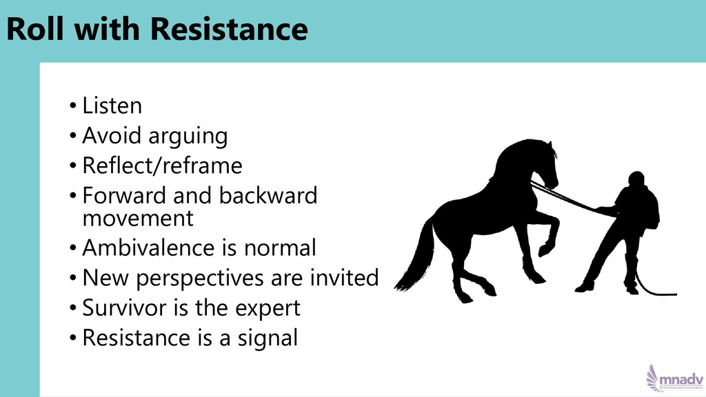 Roll with Resistance • Listen • Avoid arguing •...