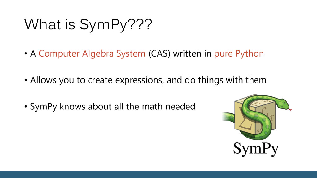 What is SymPy??? • A Computer Algebra System (C...