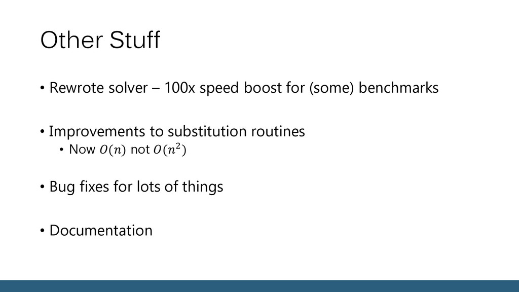 Other Stuff • Rewrote solver – 100x speed boost...