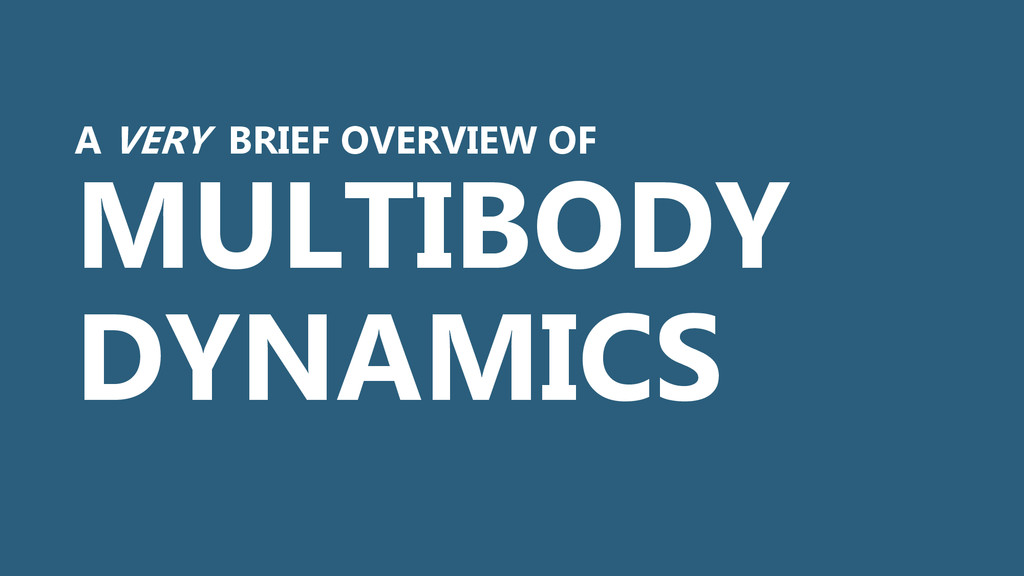 A VERY BRIEF OVERVIEW OF MULTIBODY DYNAMICS