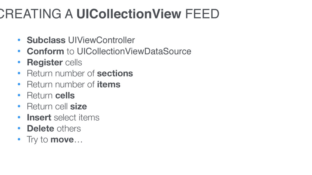 • Subclass UIViewController • Conform to UIColl...