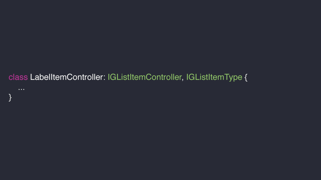 class LabelItemController: IGListItemController...