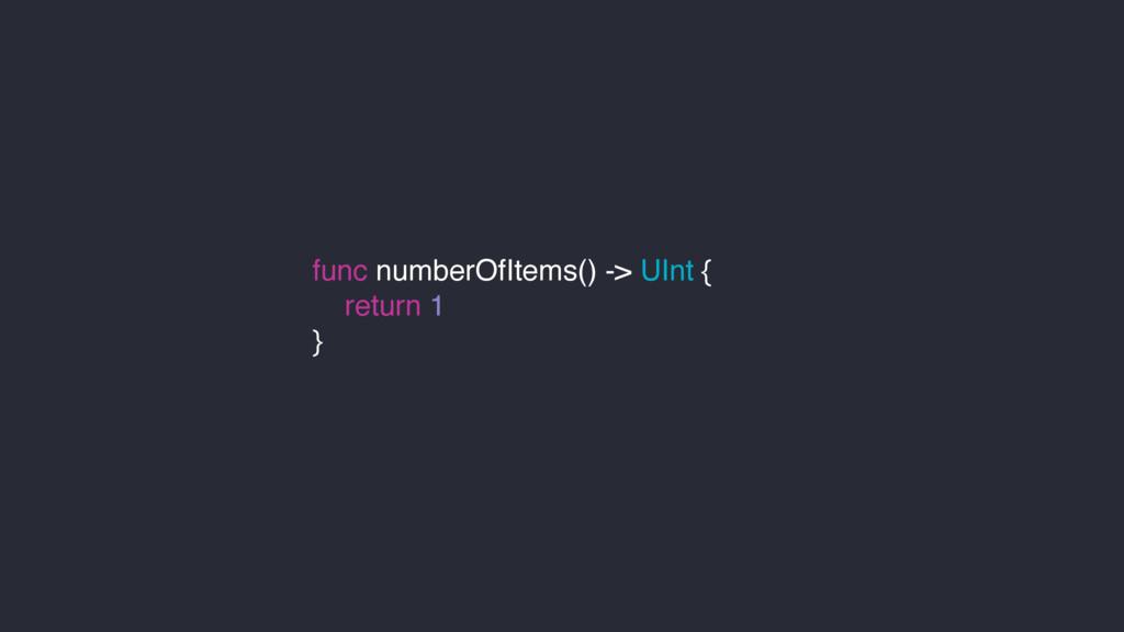 func numberOfItems() -> UInt { return 1 }