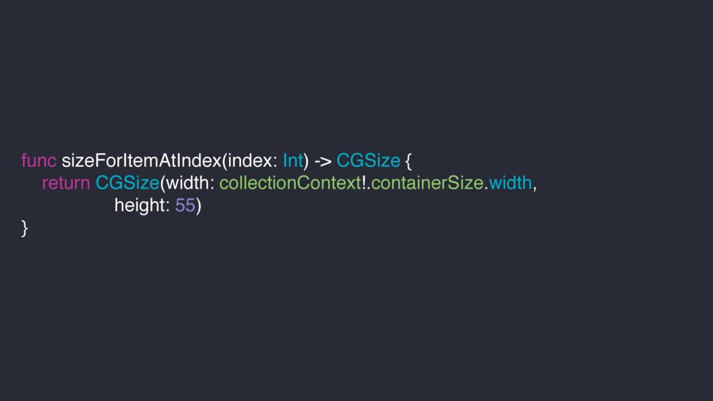 func sizeForItemAtIndex(index: Int) -> CGSize {...