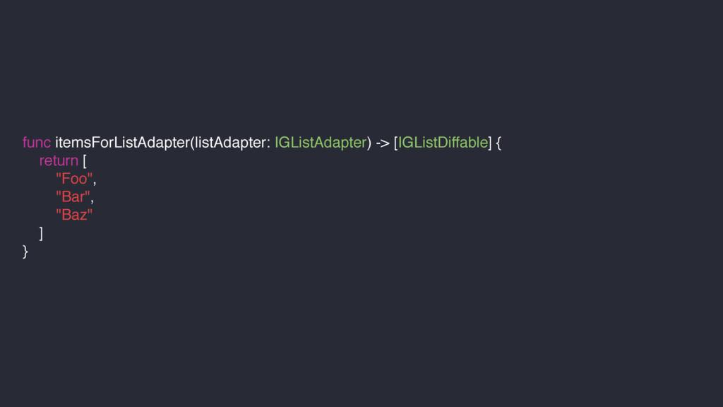 func itemsForListAdapter(listAdapter: IGListAda...