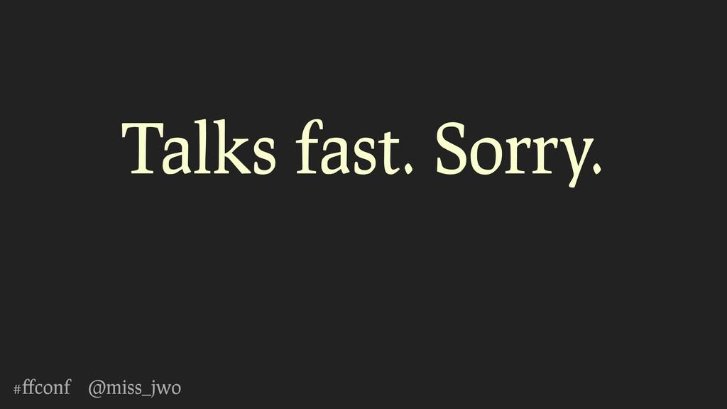 #ffconf @miss_jwo Talks fast. Sorry.